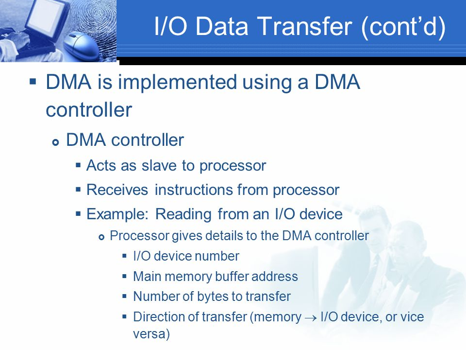  DMA is implemented using a DMA controller  DMA controller  Acts as slave to processor  Receives instructions from processor  Example: Reading fr