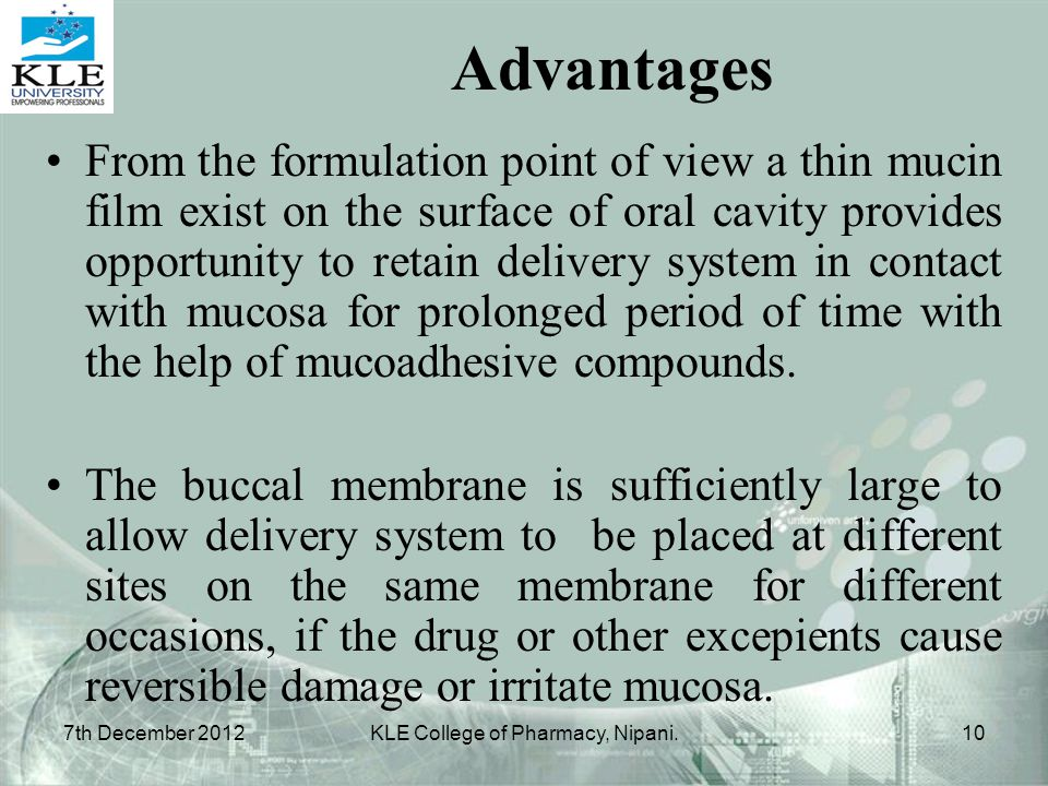 From the formulation point of view a thin mucin film exist on the surface of oral cavity provides opportunity to retain delivery system in contact wit