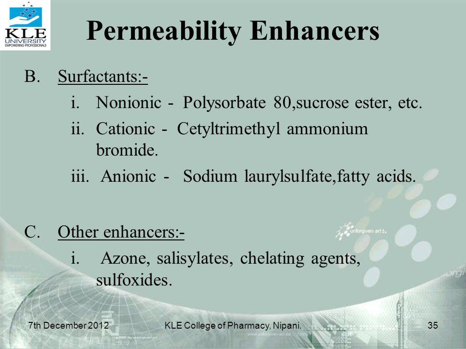 B.Surfactants:- i.Nonionic - Polysorbate 80,sucrose ester, etc. ii.Cationic - Cetyltrimethyl ammonium bromide. iii. Anionic - Sodium laurylsulfate,fat
