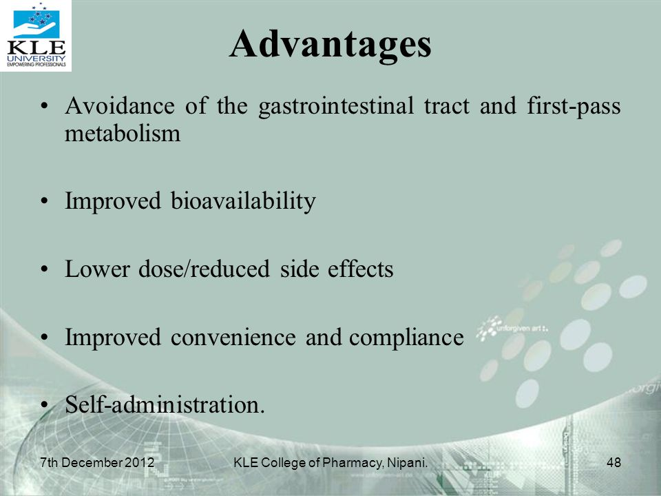 Avoidance of the gastrointestinal tract and first-pass metabolism Improved bioavailability Lower dose/reduced side effects Improved convenience and co