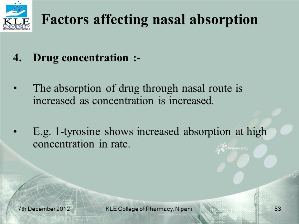 4.Drug concentration :- The absorption of drug through nasal route is increased as concentration is increased. E.g. 1-tyrosine shows increased absorpt