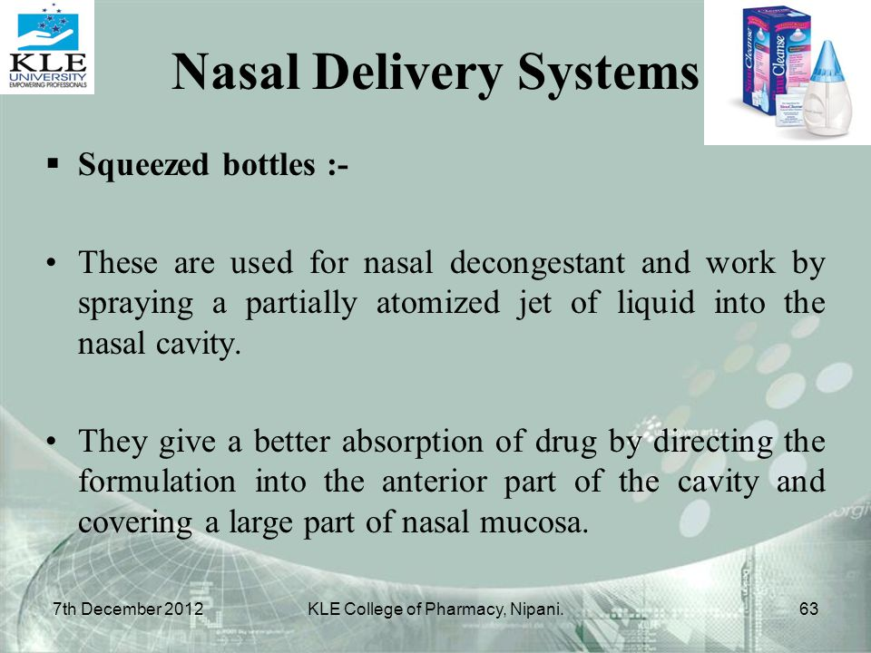  Squeezed bottles :- These are used for nasal decongestant and work by spraying a partially atomized jet of liquid into the nasal cavity. They give a