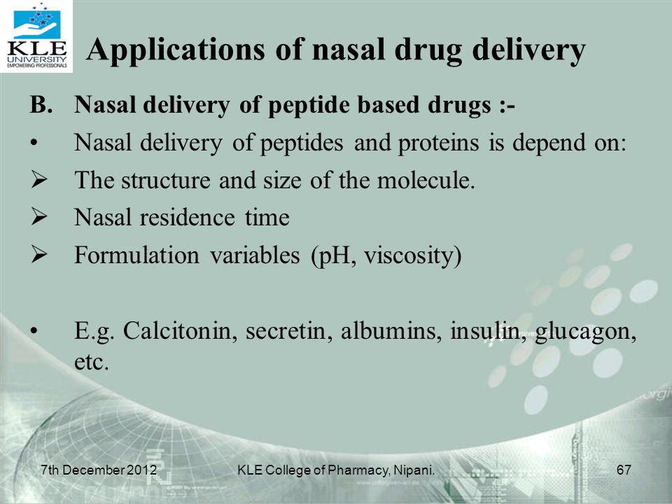 B.Nasal delivery of peptide based drugs :- Nasal delivery of peptides and proteins is depend on:  The structure and size of the molecule.  Nasal res