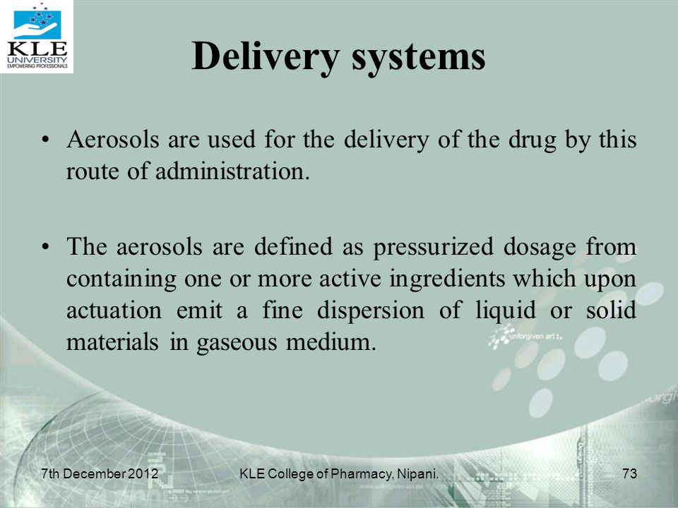 Delivery systems Aerosols are used for the delivery of the drug by this route of administration. The aerosols are defined as pressurized dosage from c