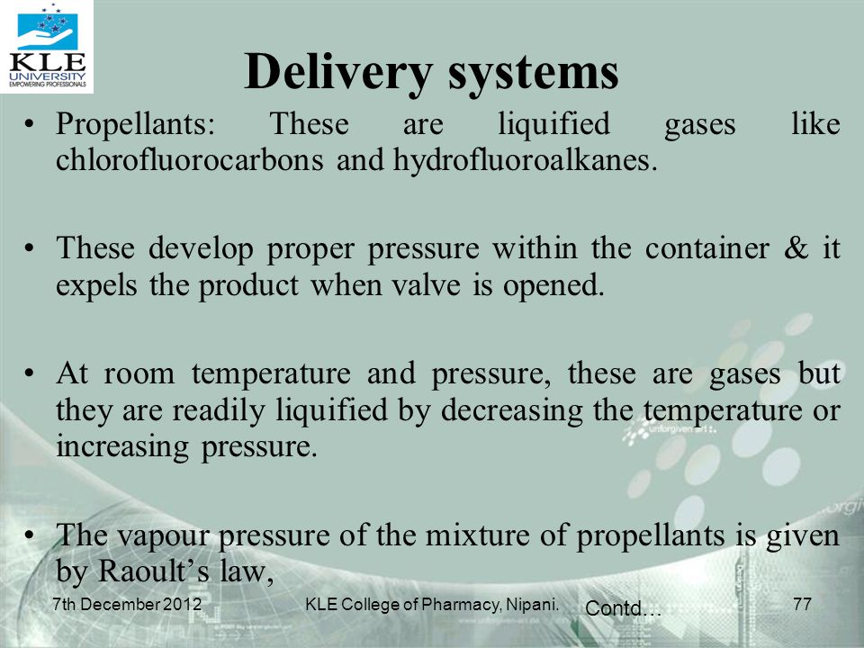 Propellants: These are liquified gases like chlorofluorocarbons and hydrofluoroalkanes. These develop proper pressure within the container & it expels