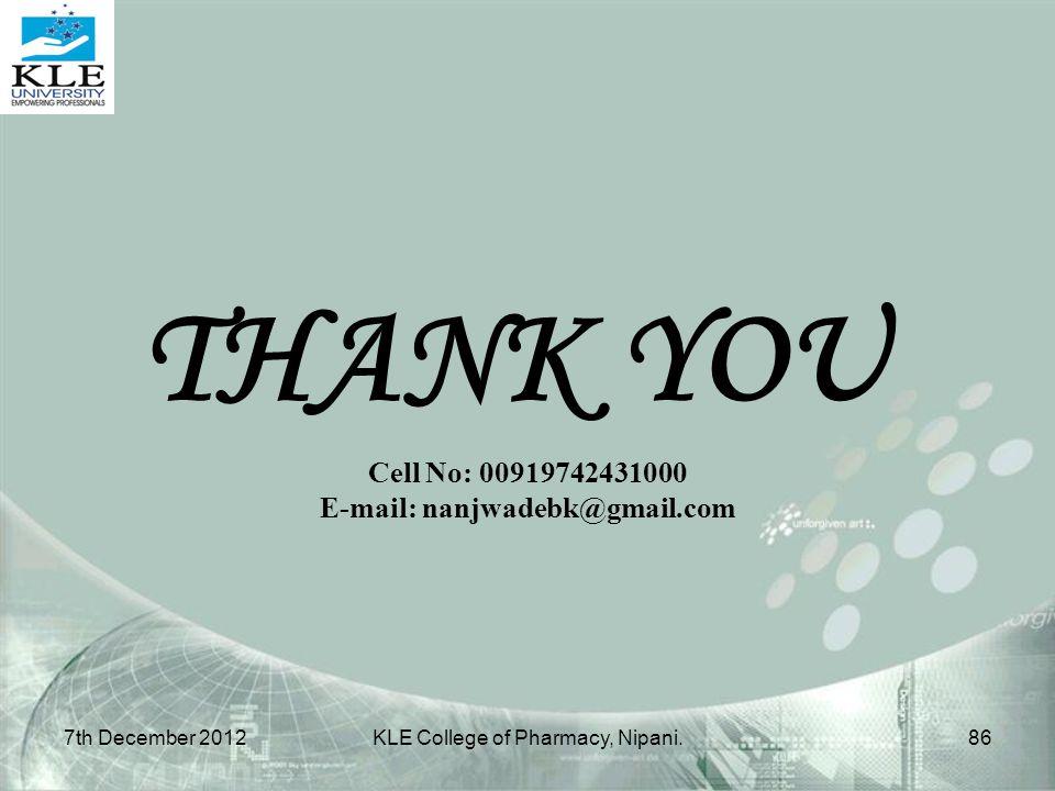 THANK YOU 7th December 201286KLE College of Pharmacy, Nipani. Cell No: 00919742431000 E-mail: nanjwadebk@gmail.com