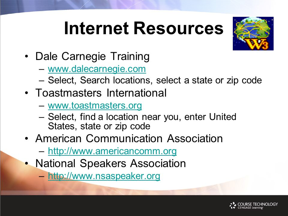 Internet Resources Dale Carnegie Training –www.dalecarnegie.comwww.dalecarnegie.com –Select, Search locations, select a state or zip code Toastmasters