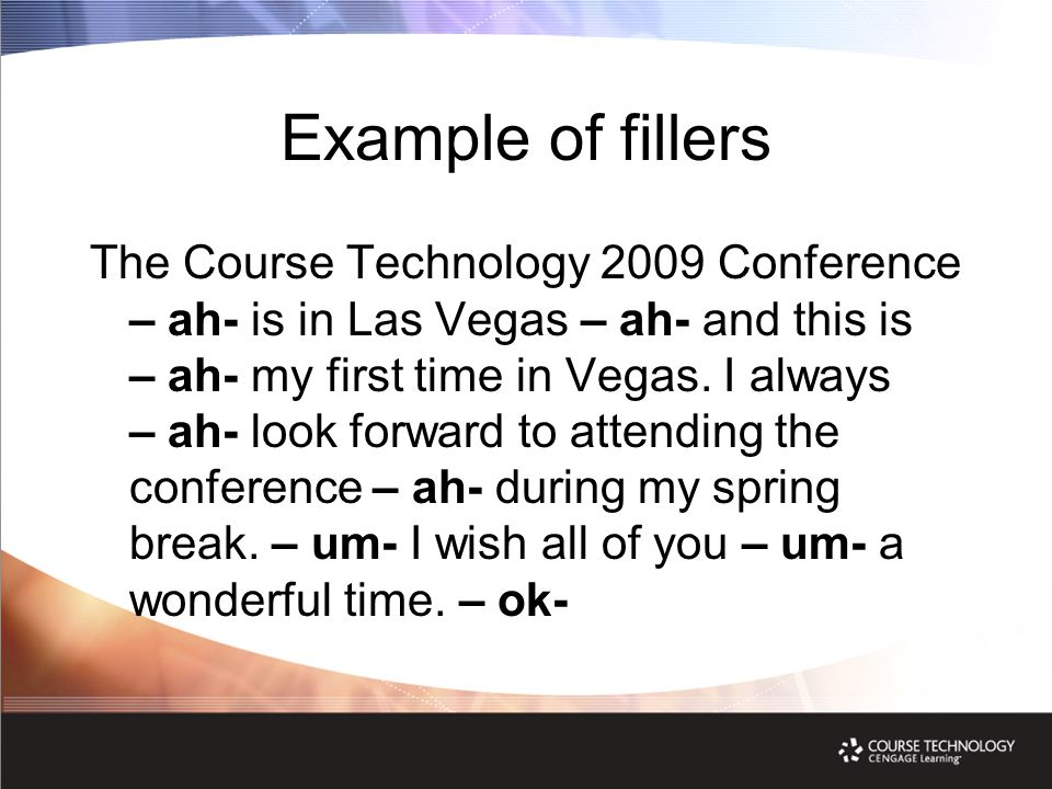 Example of fillers The Course Technology 2009 Conference – ah- is in Las Vegas – ah- and this is – ah- my first time in Vegas.