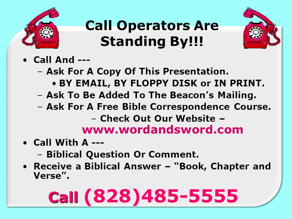 Call Operators Are Standing By!!. Call And --- –Ask For A Copy Of This Presentation.