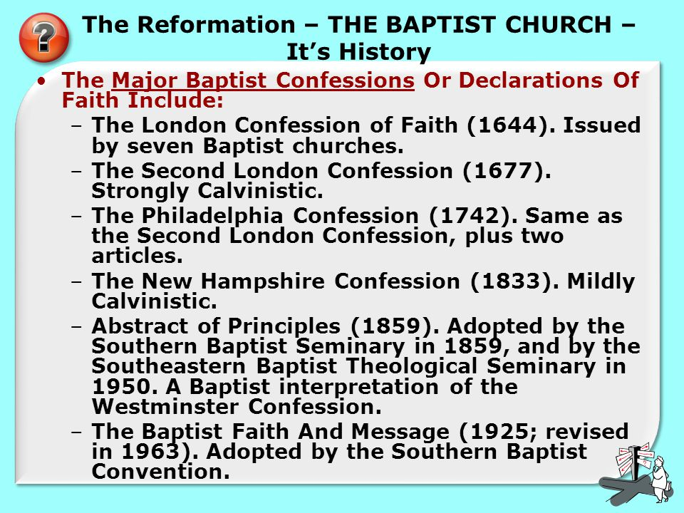 The Reformation – THE BAPTIST CHURCH – It's History The Major Baptist Confessions Or Declarations Of Faith Include: –The London Confession of Faith (1644).
