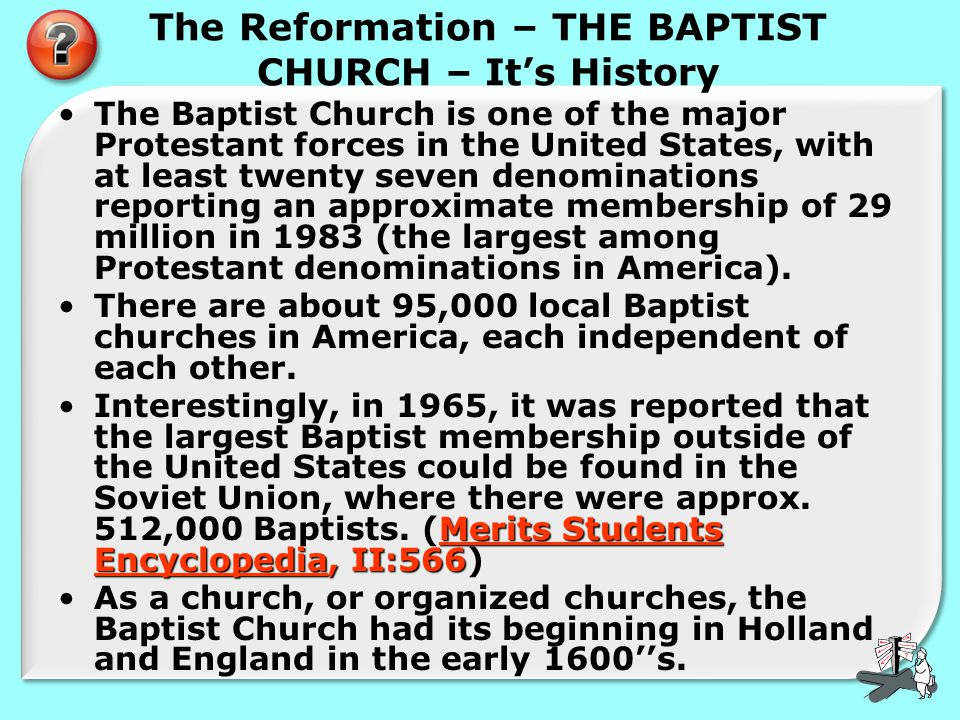 The Reformation – THE BAPTIST CHURCH – It's History The Baptist Church is one of the major Protestant forces in the United States, with at least twent