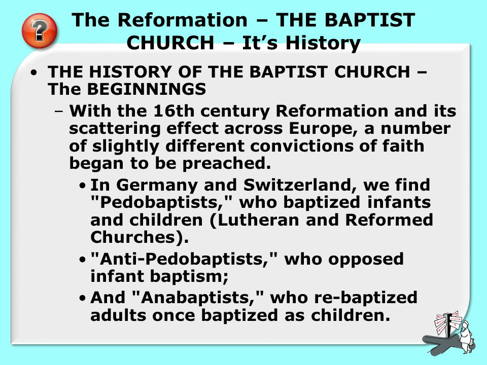 The Reformation – THE BAPTIST CHURCH – It's History THE HISTORY OF THE BAPTIST CHURCH – The BEGINNINGS –With the 16th century Reformation and its scat