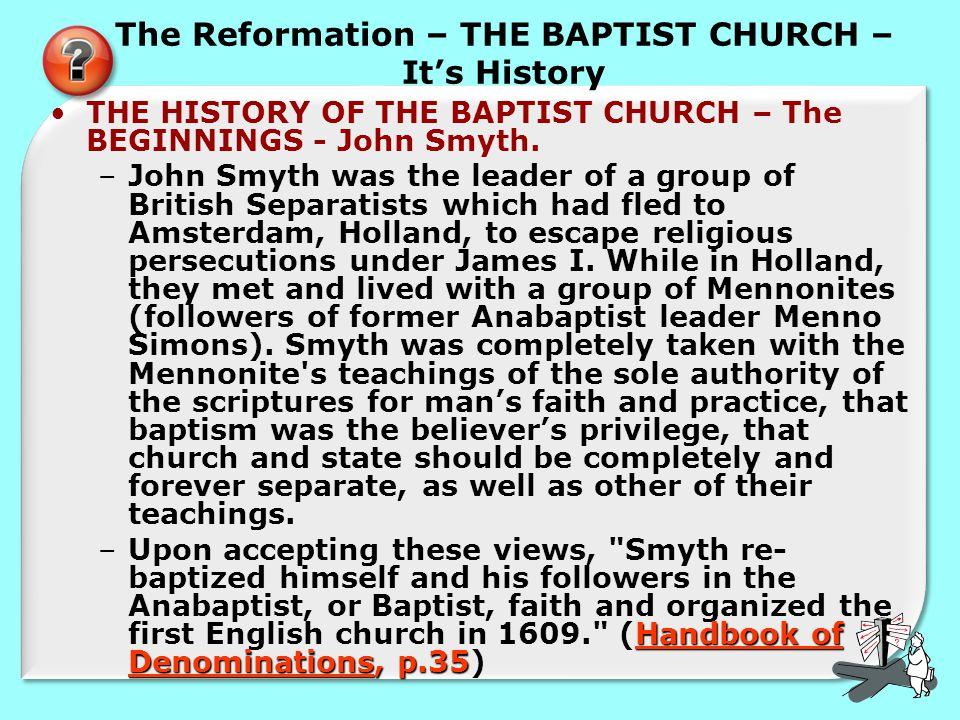 The Reformation – THE BAPTIST CHURCH – It's History THE HISTORY OF THE BAPTIST CHURCH – The BEGINNINGS - John Smyth.