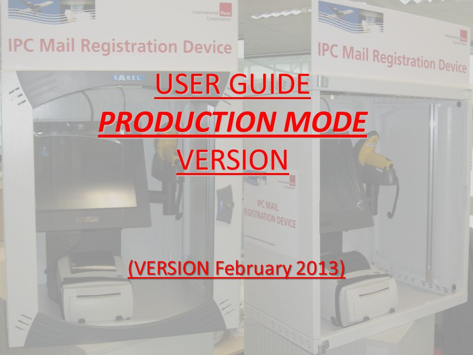 USER GUIDE PRODUCTION MODE VERSION (VERSION February 2013) 1
