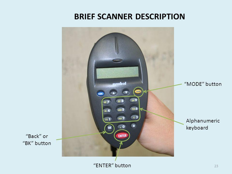 BRIEF SCANNER DESCRIPTION Back or BK button ENTER button MODE button Alphanumeric keyboard 23