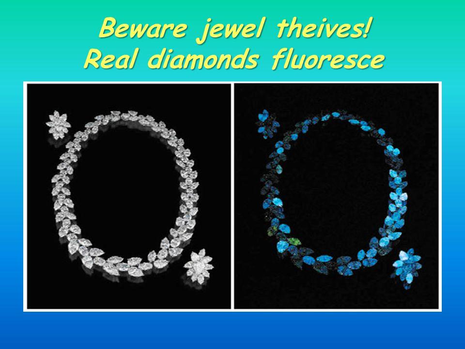 Beware jewel theives! Real diamonds fluoresce