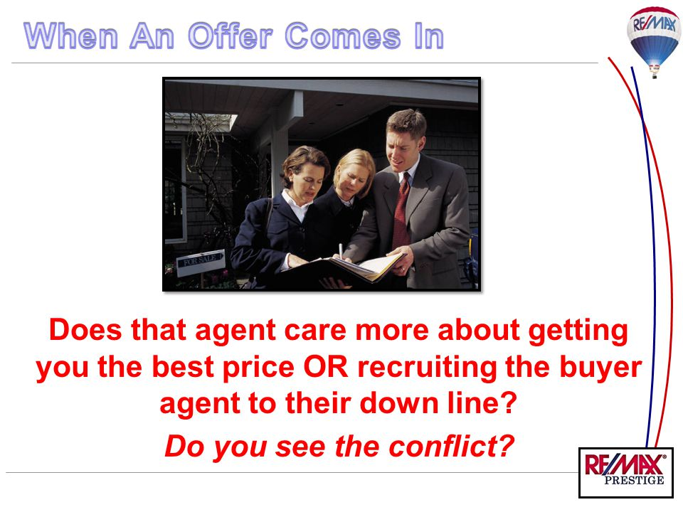 Does that agent care more about getting you the best price OR recruiting the buyer agent to their down line? Do you see the conflict?