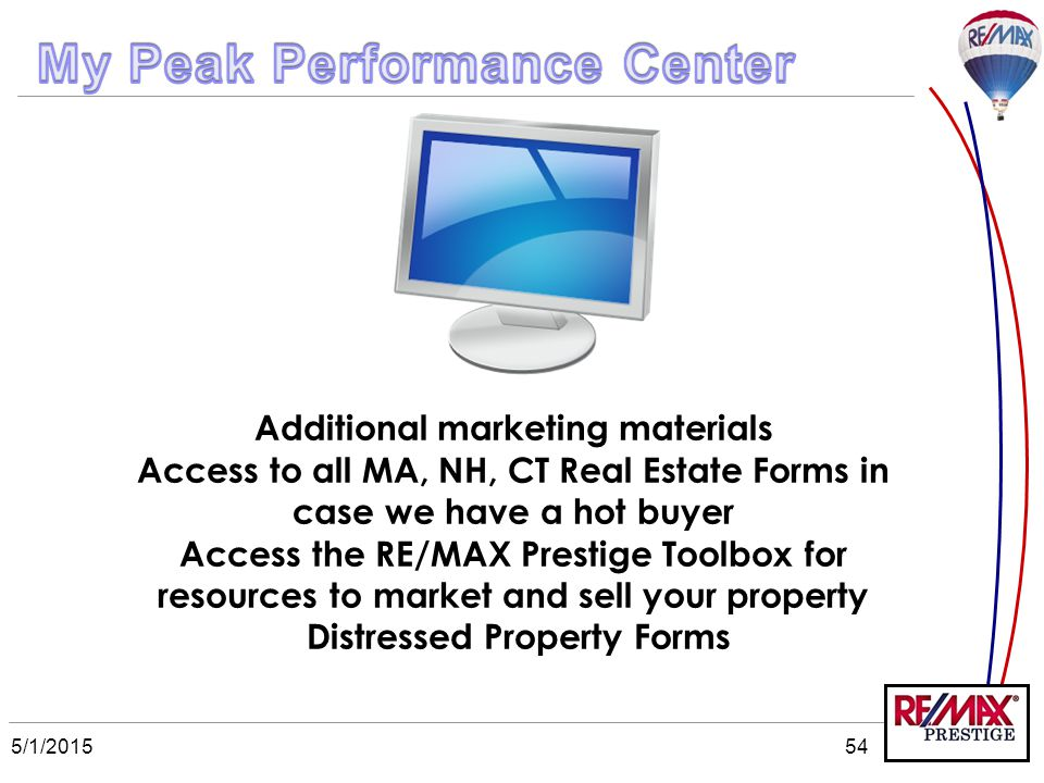 5/1/201554 Additional marketing materials Access to all MA, NH, CT Real Estate Forms in case we have a hot buyer Access the RE/MAX Prestige Toolbox fo