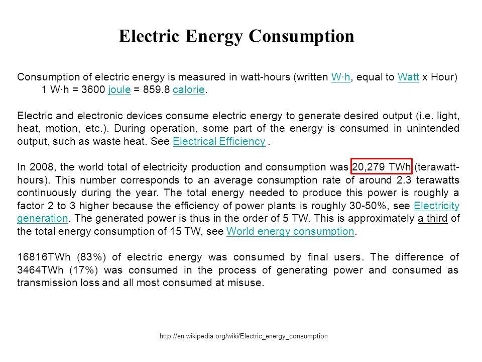 Consumption of electric energy is measured in watt-hours (written W·h, equal to Watt x Hour)W·hWatt 1 W·h = 3600 joule = 859.8 calorie.joulecalorie El