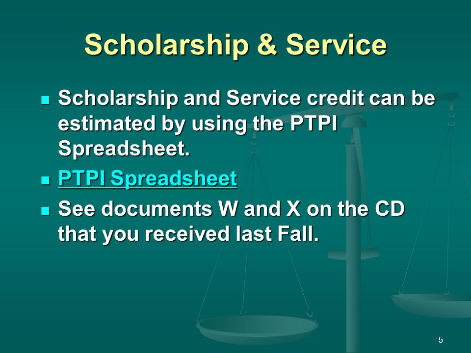 Scholarship & Service Scholarship and Service credit can be estimated by using the PTPI Spreadsheet. Scholarship and Service credit can be estimated b