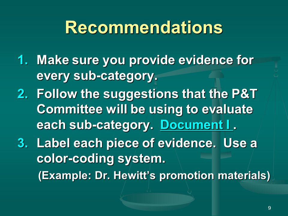 Recommendations 1.Make sure you provide evidence for every sub-category. 2.Follow the suggestions that the P&T Committee will be using to evaluate eac