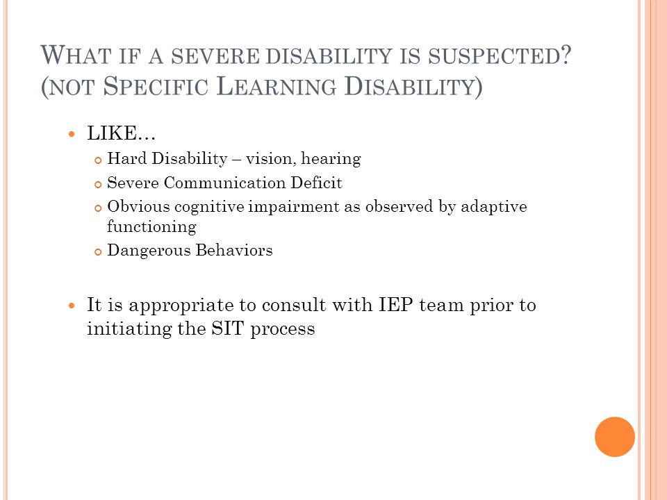 W HAT IF A SEVERE DISABILITY IS SUSPECTED .