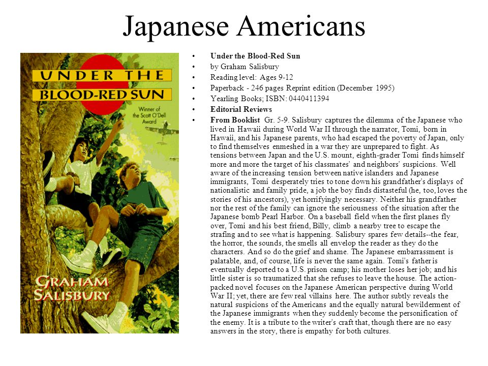 Japanese Americans Under the Blood-Red Sun by Graham Salisbury Reading level: Ages 9-12 Paperback - 246 pages Reprint edition (December 1995) Yearling