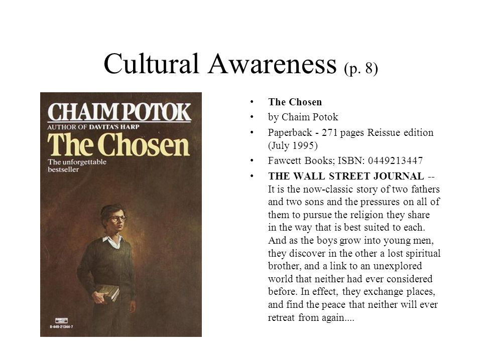 Cultural Awareness (p. 8) The Chosen by Chaim Potok Paperback - 271 pages Reissue edition (July 1995) Fawcett Books; ISBN: 0449213447 THE WALL STREET