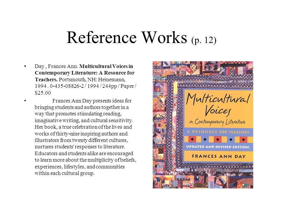 Reference Works (p. 12) Day, Frances Ann. Multicultural Voices in Contemporary Literature: A Resource for Teachers. Portsmouth, NH: Heinemann, 1994. 0