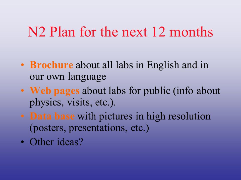 N2 Plan for the next 12 months Brochure about all labs in English and in our own language Web pages about labs for public (info about physics, visits, etc.).