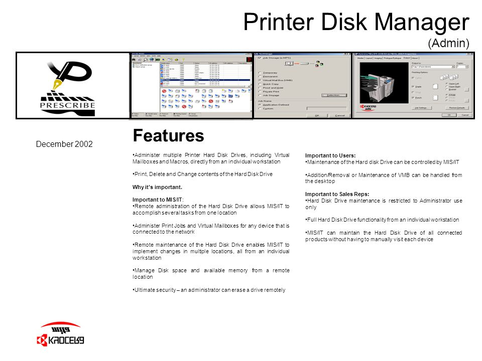 Printer Disk Manager (Admin) December 2002 Features Administer multiple Printer Hard Disk Drives, including Virtual Mailboxes and Macros, directly fro
