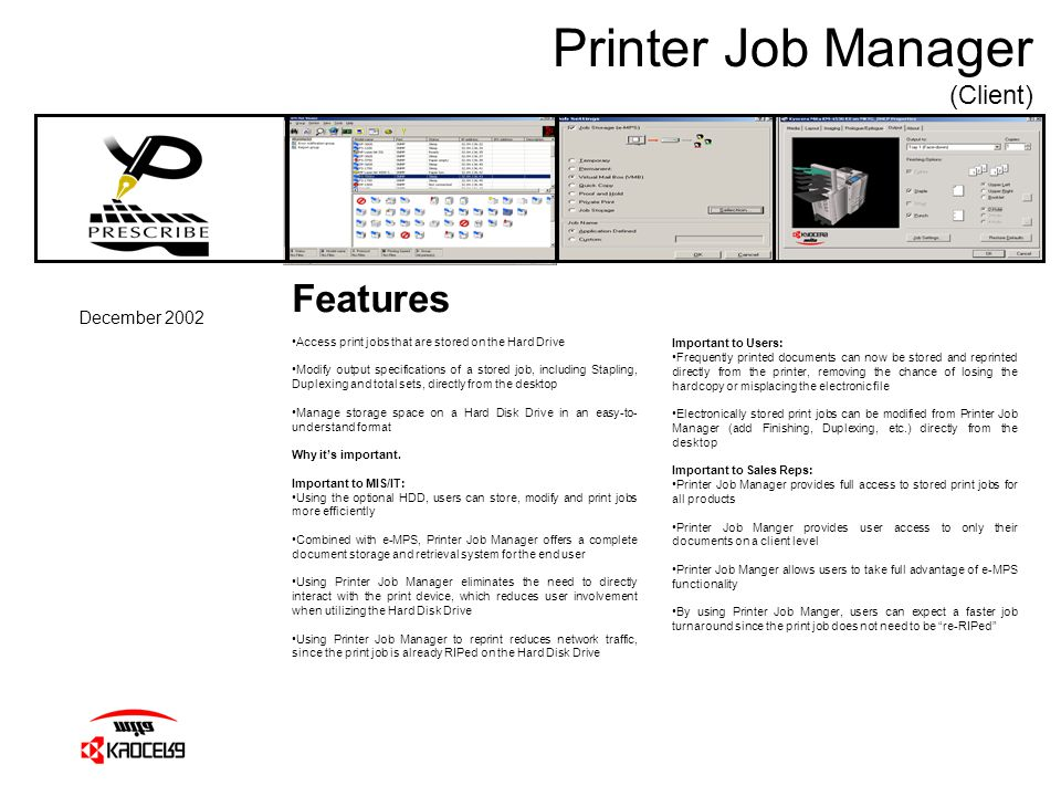 Printer Job Manager (Client) December 2002 Features Access print jobs that are stored on the Hard Drive Modify output specifications of a stored job,