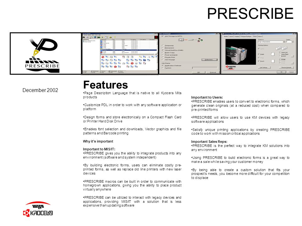 PRESCRIBE December 2002 Features Page Description Language that is native to all Kyocera Mita products Customize PDL in order to work with any softwar