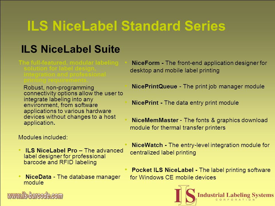 ILS NiceLabel Standard Series The full-featured, modular labeling solution for label design, integration and professional printing requirements.