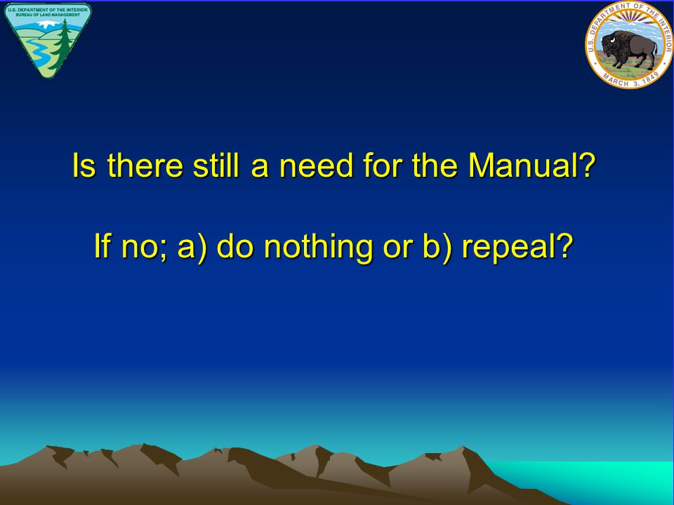 Is there still a need for the Manual? If no; a) do nothing or b) repeal?