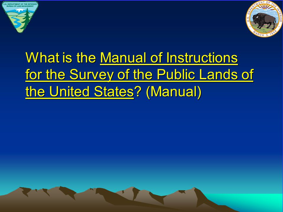 What is the Manual of Instructions for the Survey of the Public Lands of the United States? (Manual)