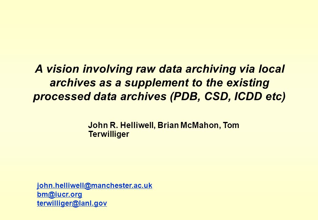 Options Do nothing for ensuring raw data archiving Do what we can eg via centralised facilities raw data archiving along with Universities own data archives both as supplements to the processed data archiving at the CSD and PDB etc; or at the very least by personal web page links Seek a blue skies solution where all raw data are compulsorily archived at centralised repositories