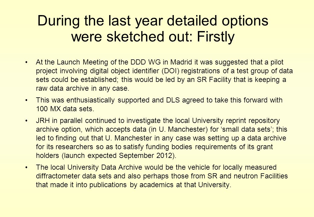 During the last year detailed options were sketched out: Firstly At the Launch Meeting of the DDD WG in Madrid it was suggested that a pilot project i