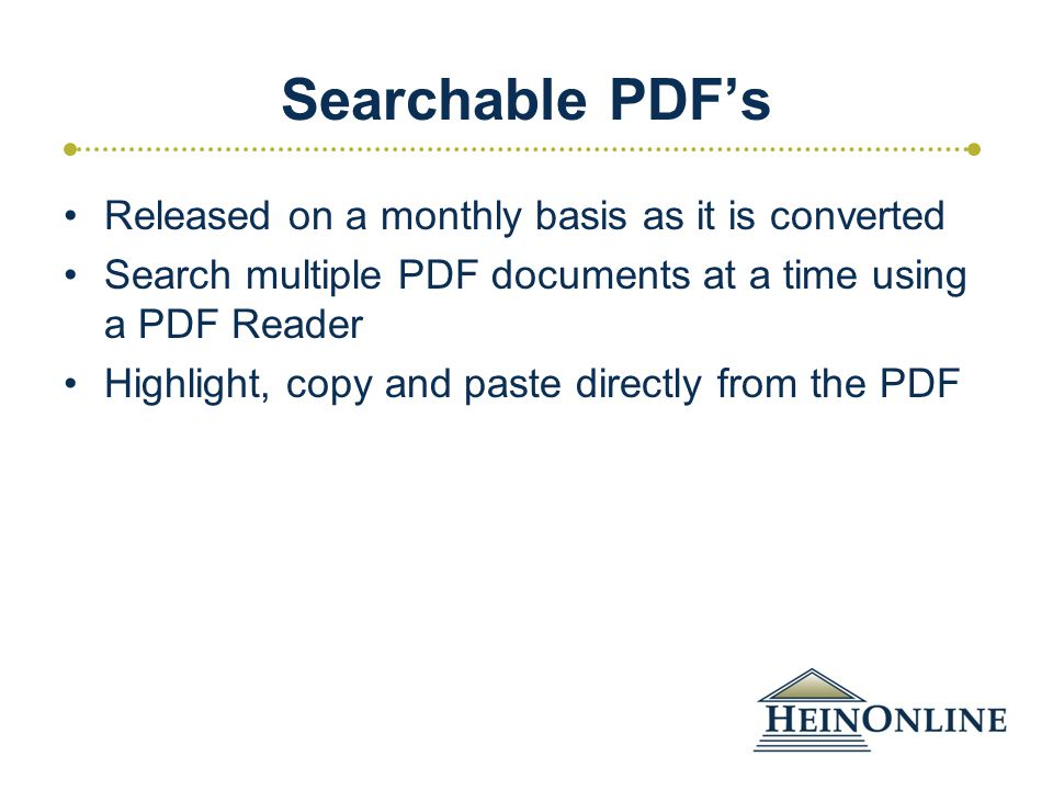 Searchable PDF's Released on a monthly basis as it is converted Search multiple PDF documents at a time using a PDF Reader Highlight, copy and paste directly from the PDF
