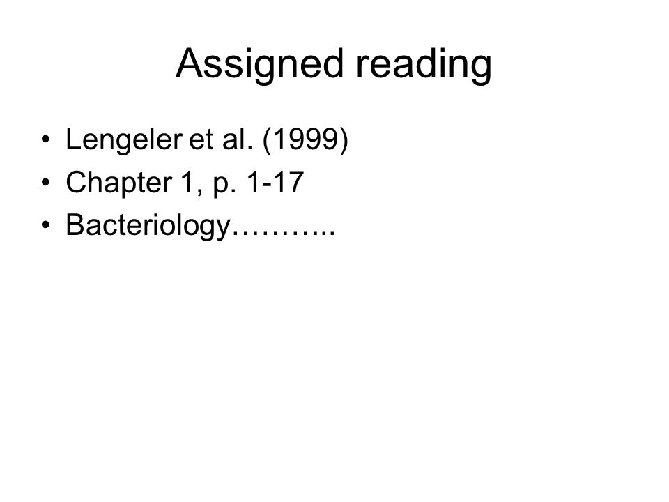 Assigned reading Lengeler et al. (1999) Chapter 1, p. 1-17 Bacteriology………..
