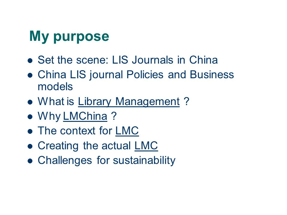 My purpose Set the scene: LIS Journals in China China LIS journal Policies and Business models What is Library Management .