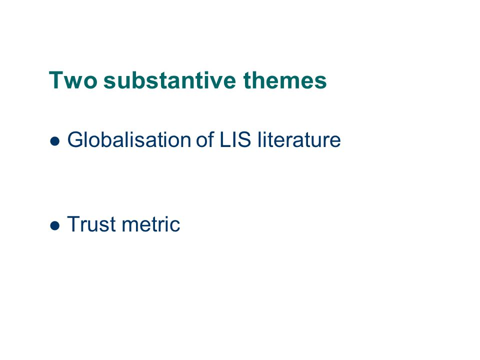 Two substantive themes Globalisation of LIS literature Trust metric