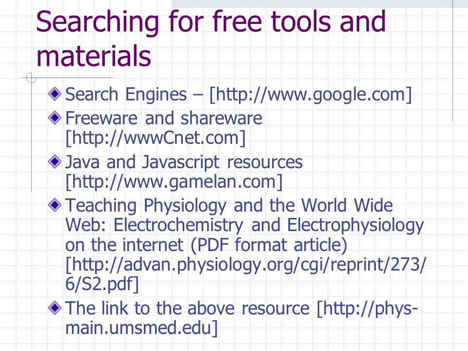 Searching for free tools and materials Search Engines – [http://www.google.com] Freeware and shareware [http://wwwCnet.com] Java and Javascript resour