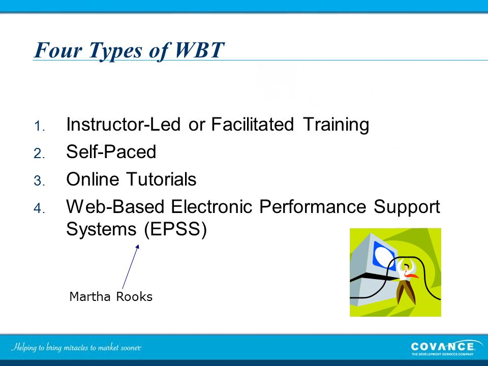 Four Types of WBT 1. Instructor-Led or Facilitated Training 2.
