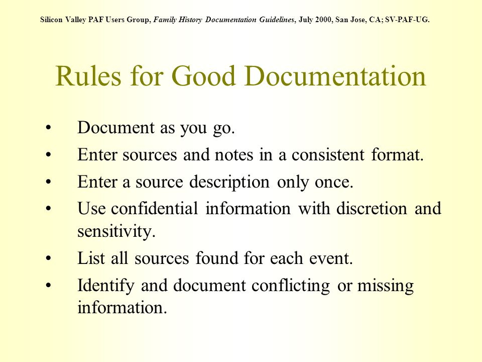 Rules for Good Documentation Document as you go. Enter sources and notes in a consistent format. Enter a source description only once. Use confidentia