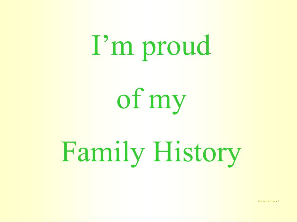 Introduction - 1 I'm proud of my Family History