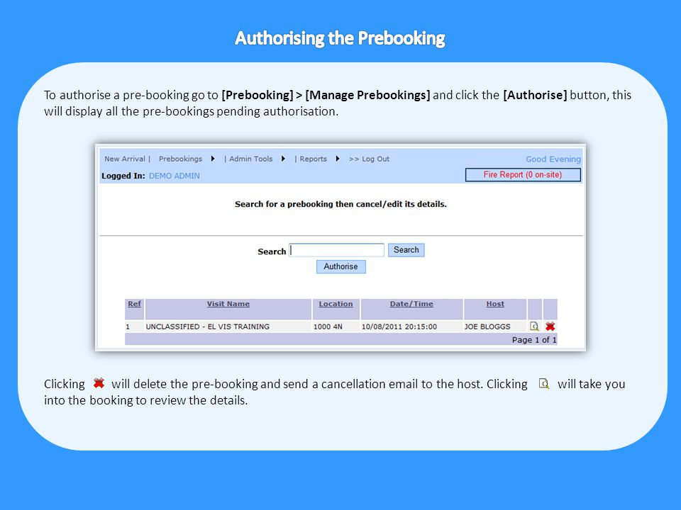 To authorise a pre-booking go to [Prebooking] > [Manage Prebookings] and click the [Authorise] button, this will display all the pre-bookings pending authorisation.