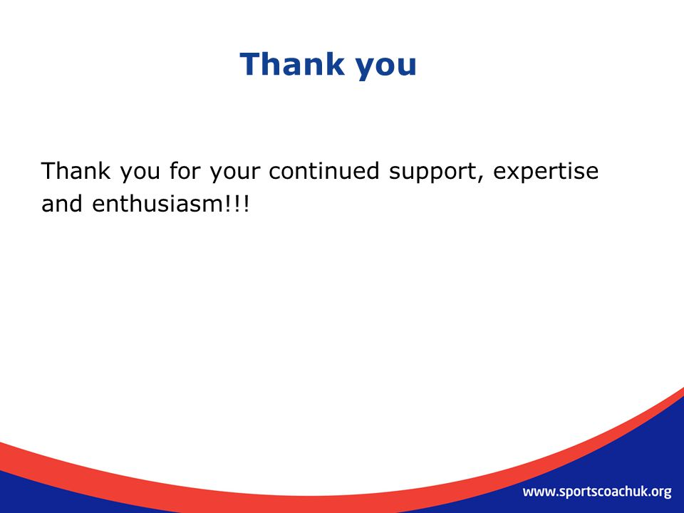 Thank you Thank you for your continued support, expertise and enthusiasm!!!