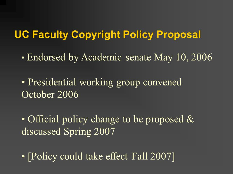 Policy implementation In place now Copyright guidance (encouragement to use addendum to publication agreements) UC citation harvesting followed by invitation to deposit in eScholarship Policy adopted Spring 2007 External coordination Internal coordination Service development