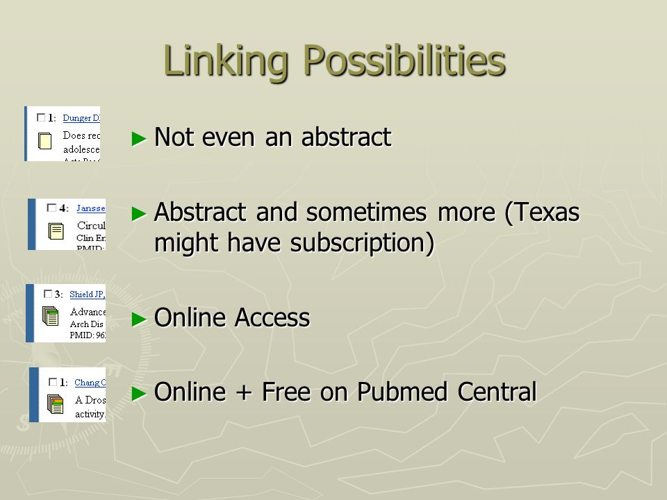 ► Not even an abstract ► Abstract and sometimes more (Texas might have subscription) ► Online Access ► Online + Free on Pubmed Central